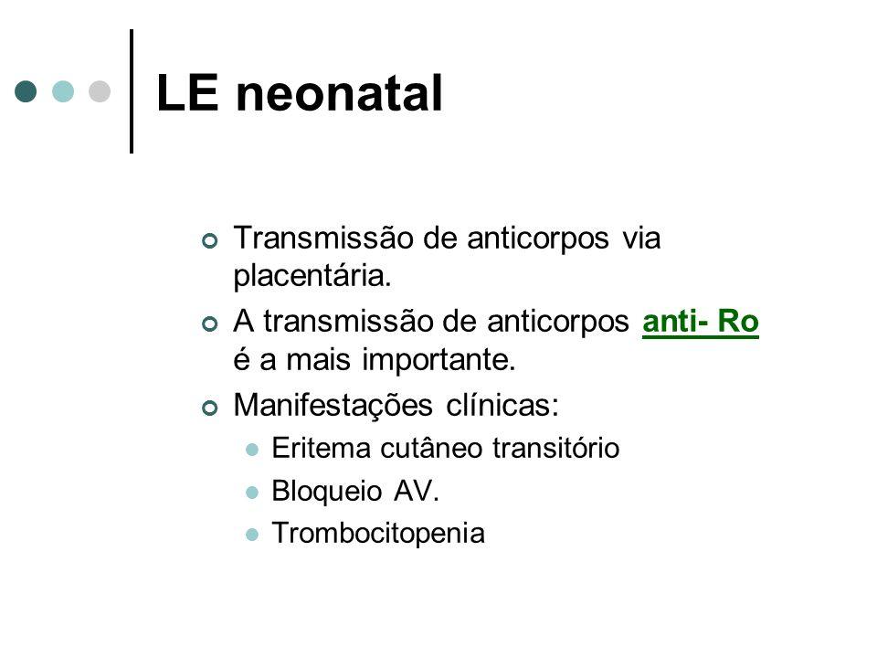 Transmissão de anticorpos via placentária. A transmissão de anticorpos anti- Ro é a mais importante. Manifestações clínicas: Eritema cutâneo transitór