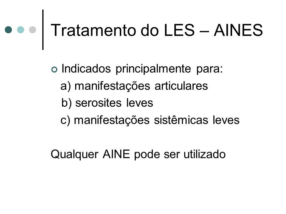 Tratamento do LES – AINES Indicados principalmente para: a) manifestações articulares b) serosites leves c) manifestações sistêmicas leves Qualquer AI
