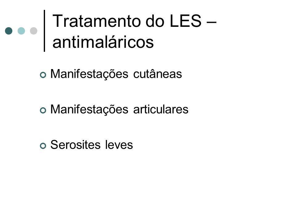 Tratamento do LES – antimaláricos Manifestações cutâneas Manifestações articulares Serosites leves