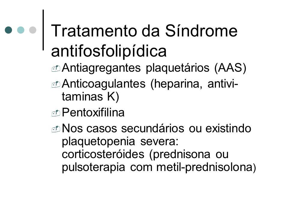 Tratamento da Síndrome antifosfolipídica Antiagregantes plaquetários (AAS) Anticoagulantes (heparina, antivi- taminas K) Pentoxifilina Nos casos secun