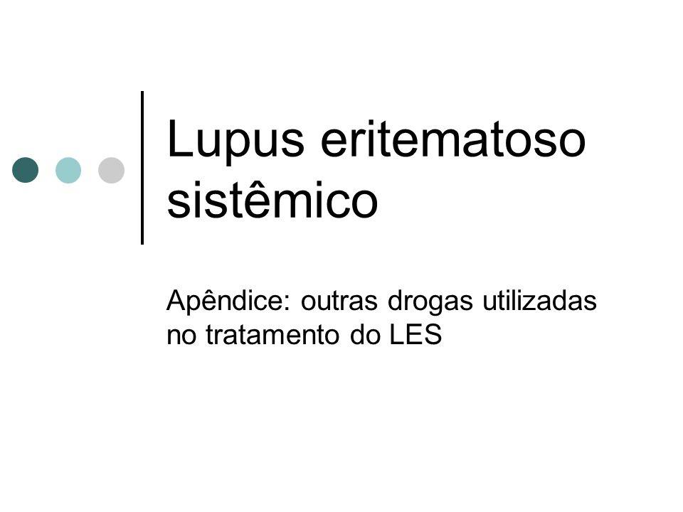 Lupus eritematoso sistêmico Apêndice: outras drogas utilizadas no tratamento do LES