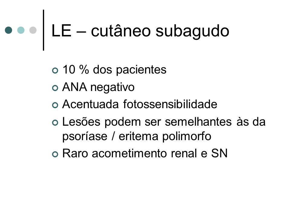 LE – cutâneo subagudo 10 % dos pacientes ANA negativo Acentuada fotossensibilidade Lesões podem ser semelhantes às da psoríase / eritema polimorfo Rar