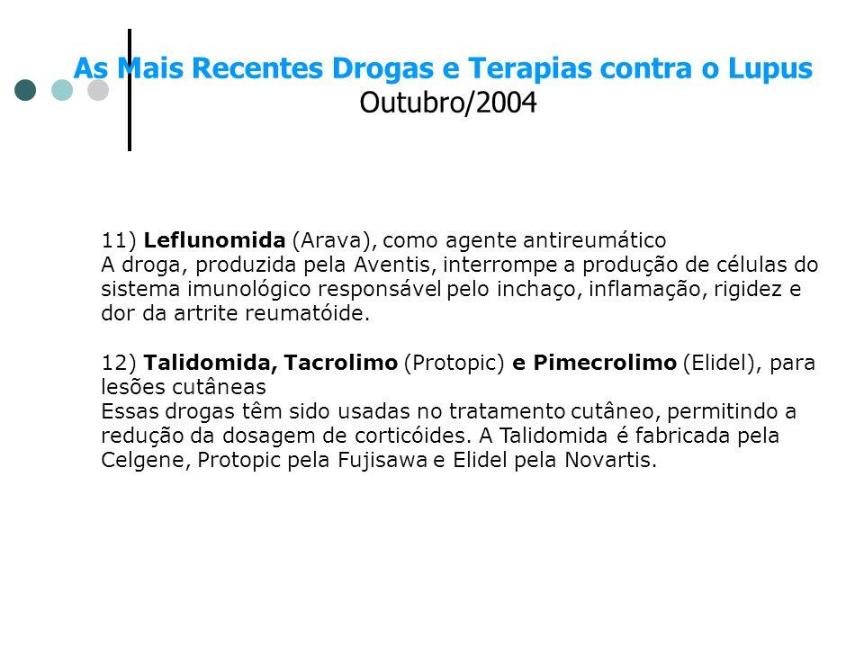 As Mais Recentes Drogas e Terapias contra o Lupus Outubro/2004 11) Leflunomida (Arava), como agente antireumático A droga, produzida pela Aventis, int