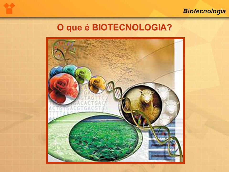 Biotecnologia O que é BIOTECNOLOGIA?