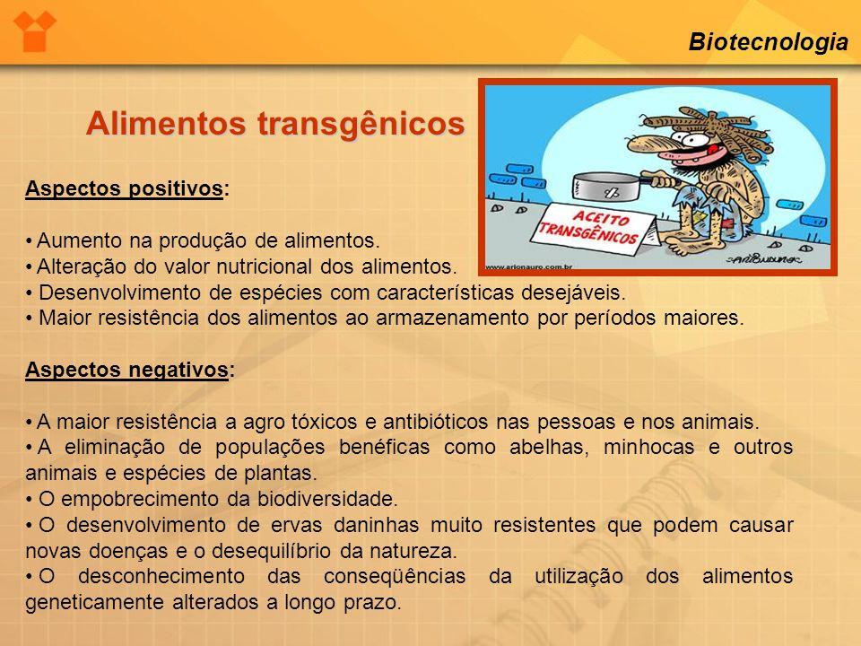 Biotecnologia Alimentos transgênicos Aspectos positivos: Aumento na produção de alimentos. Alteração do valor nutricional dos alimentos. Desenvolvimen