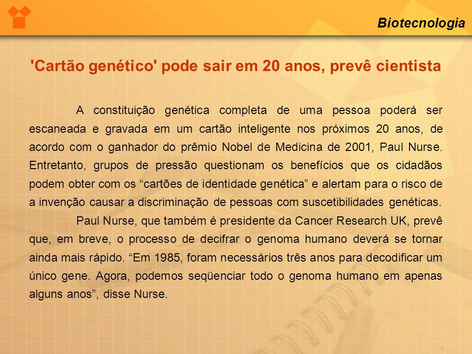 Biotecnologia 'Cartão genético' pode sair em 20 anos, prevê cientista A constituição genética completa de uma pessoa poderá ser escaneada e gravada em