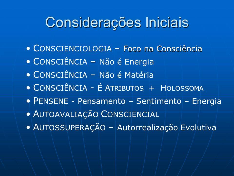 Considerações Iniciais – Foco na ConsciênciaC ONSCIENCIOLOGIA – Foco na Consciência –C ONSCIÊNCIA – Não é Energia C ONSCIÊNCIA – Não é Matéria C ONSCI