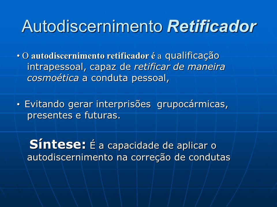 Autodiscernimento Retificador O autodiscernimento retificador é a qualificação intrapessoal, capaz de retificar de maneira cosmoética a conduta pessoa