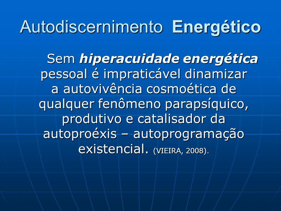 Autodiscernimento Energético Sem hiperacuidade energética pessoal é impraticável dinamizar a autovivência cosmoética de qualquer fenômeno parapsíquico