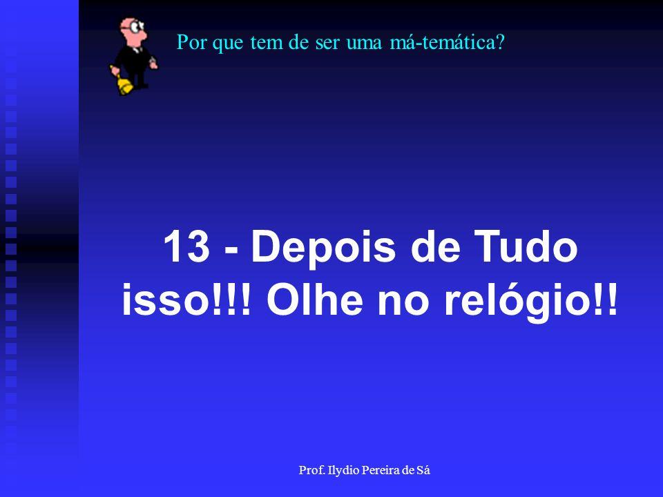 Por que tem de ser uma má-temática? Prof. Ilydio Pereira de Sá 12 - Pense em um animal com esta letra!!