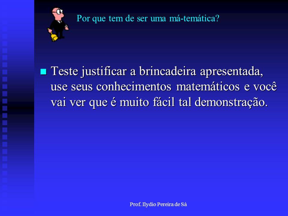 Por que tem de ser uma má-temática? Prof. Ilydio Pereira de Sá NA DINAMARCA NÃO SE PODE CRIAR MACACOS!!!