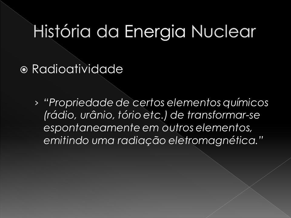 Radioatividade Propriedade de certos elementos químicos (rádio, urânio, tório etc.) de transformar-se espontaneamente em outros elementos, emitindo um