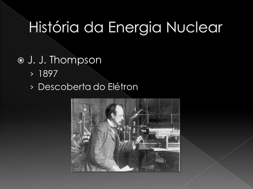 J. J. Thompson 1897 Descoberta do Elétron