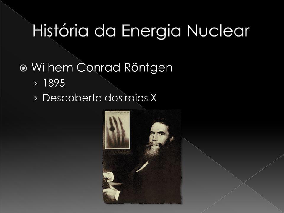 Wilhem Conrad Röntgen 1895 Descoberta dos raios X