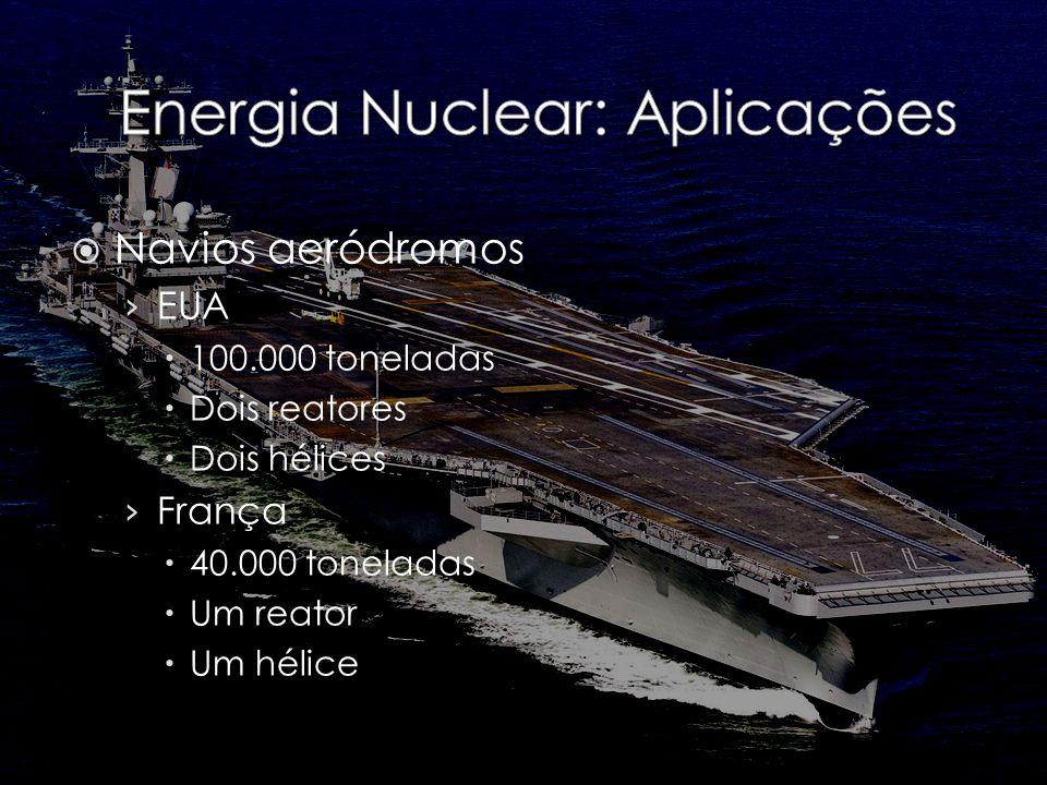 Navios aeródromos EUA 100.000 toneladas Dois reatores Dois hélices França 40.000 toneladas Um reator Um hélice