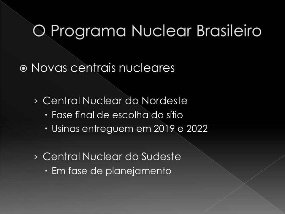 Novas centrais nucleares Central Nuclear do Nordeste Fase final de escolha do sítio Usinas entreguem em 2019 e 2022 Central Nuclear do Sudeste Em fase