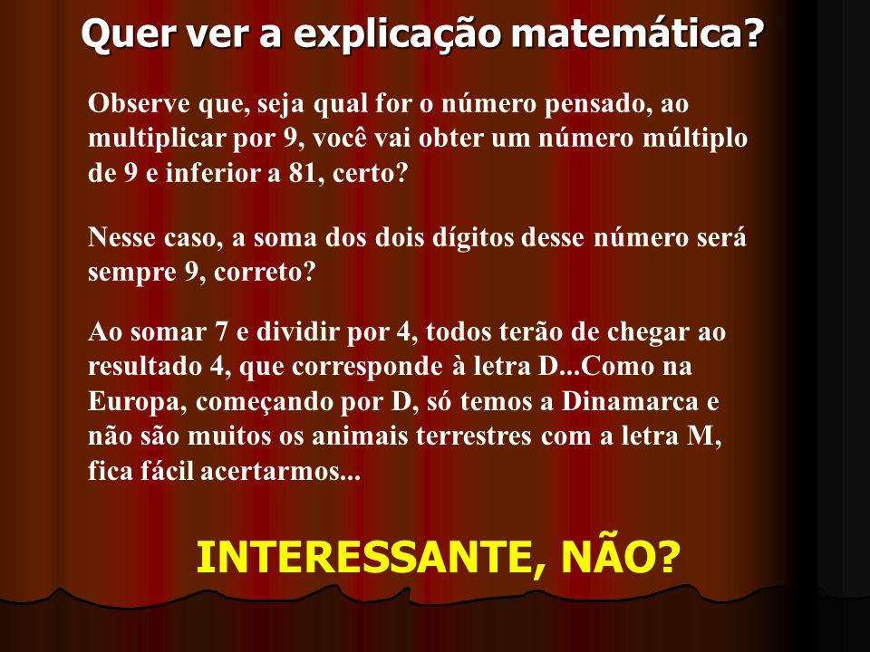 Quer ver a explicação matemática? Observe que, seja qual for o número pensado, ao multiplicar por 9, você vai obter um número múltiplo de 9 e inferior