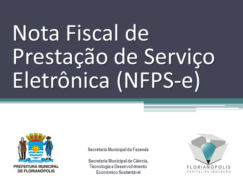 Nota Fiscal de Prestação de Serviço Eletrônica (NFPS-e) Secretaria Municipal da Fazenda Secretaria Municipal de Ciência, Tecnologia e Desenvolvimento Econômico Sustentável