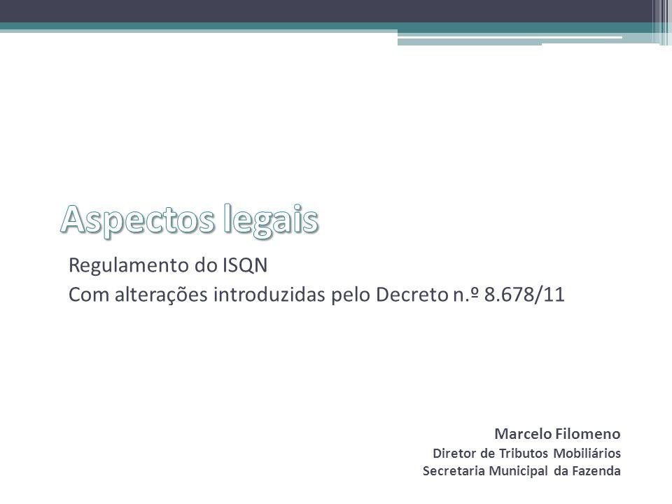 Regulamento do ISQN Com alterações introduzidas pelo Decreto n.º 8.678/11 Marcelo Filomeno Diretor de Tributos Mobiliários Secretaria Municipal da Faz