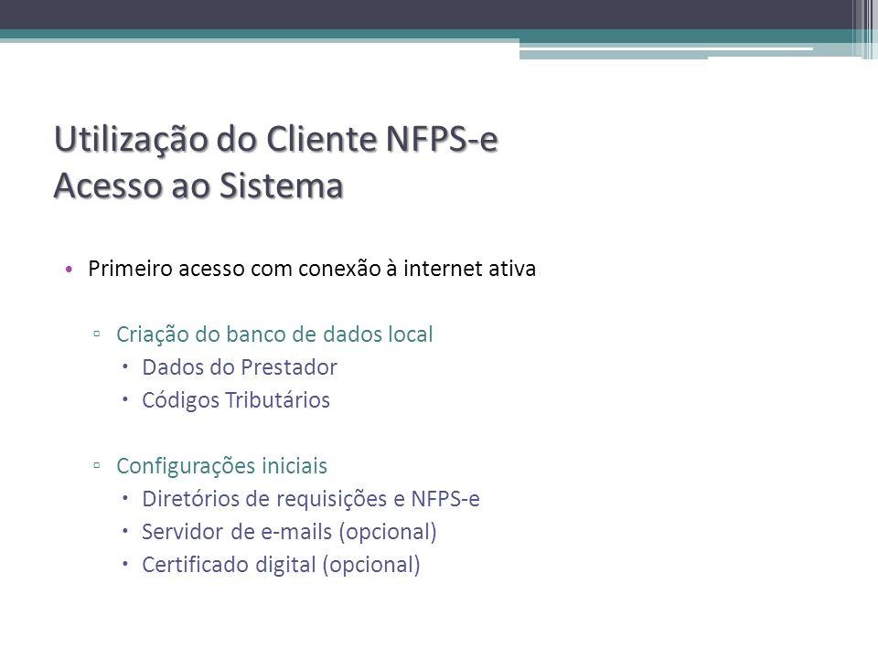 Utilização do Cliente NFPS-e Acesso ao Sistema Primeiro acesso com conexão à internet ativa Criação do banco de dados local Dados do Prestador Códigos Tributários Configurações iniciais Diretórios de requisições e NFPS-e Servidor de e-mails (opcional) Certificado digital (opcional)