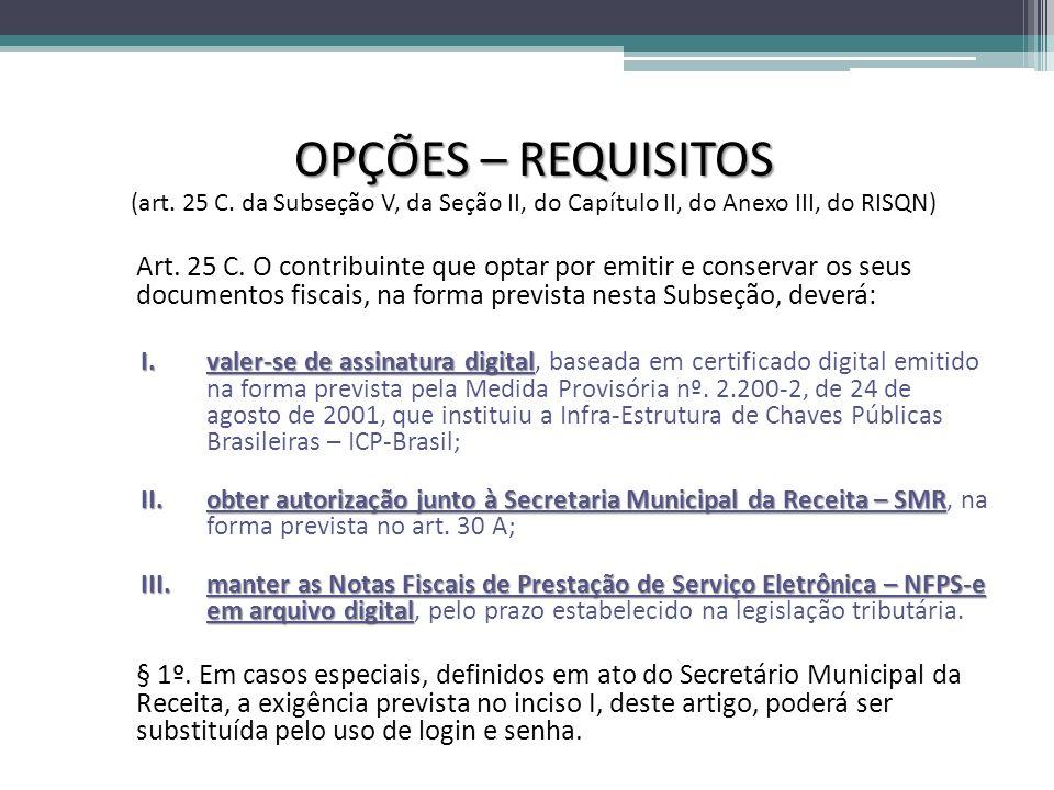 OPÇÕES – REQUISITOS (art. 25 C. da Subseção V, da Seção II, do Capítulo II, do Anexo III, do RISQN) Art. 25 C. O contribuinte que optar por emitir e c