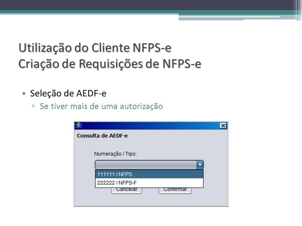 Utilização do Cliente NFPS-e Criação de Requisições de NFPS-e Seleção de AEDF-e Se tiver mais de uma autorização