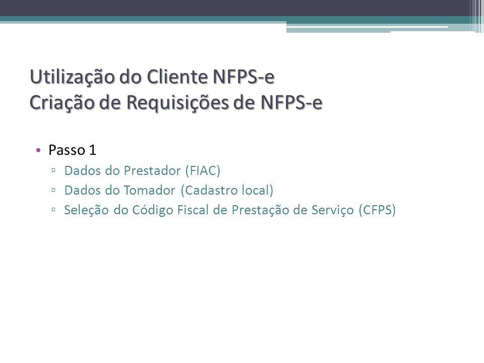 Utilização do Cliente NFPS-e Criação de Requisições de NFPS-e Passo 1 Dados do Prestador (FIAC) Dados do Tomador (Cadastro local) Seleção do Código Fi