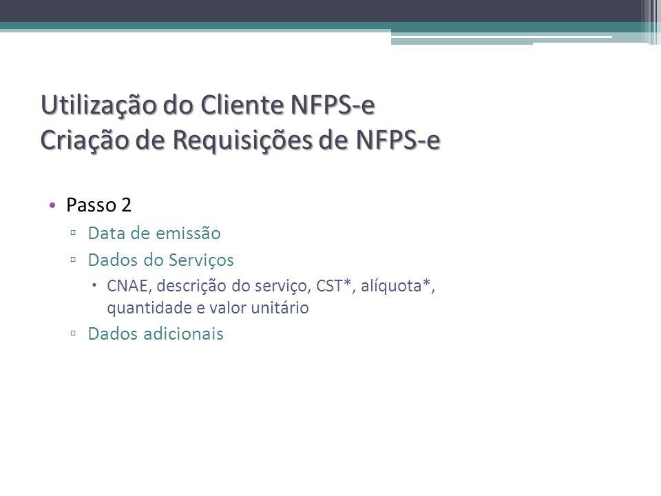 Utilização do Cliente NFPS-e Criação de Requisições de NFPS-e Passo 2 Data de emissão Dados do Serviços CNAE, descrição do serviço, CST*, alíquota*, quantidade e valor unitário Dados adicionais