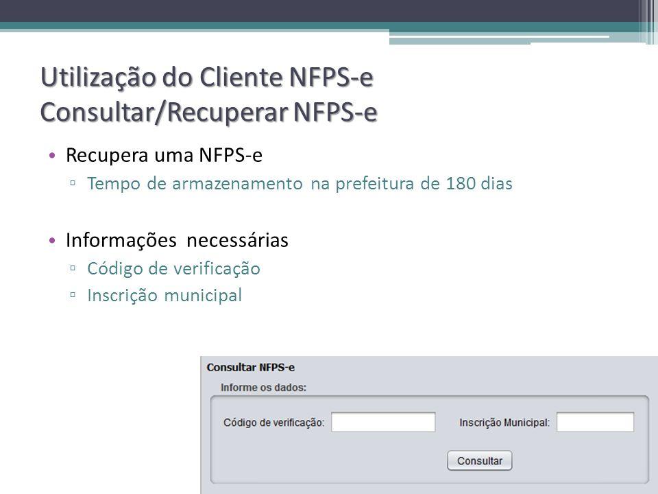 Utilização do Cliente NFPS-e Consultar/Recuperar NFPS-e Recupera uma NFPS-e Tempo de armazenamento na prefeitura de 180 dias Informações necessárias C