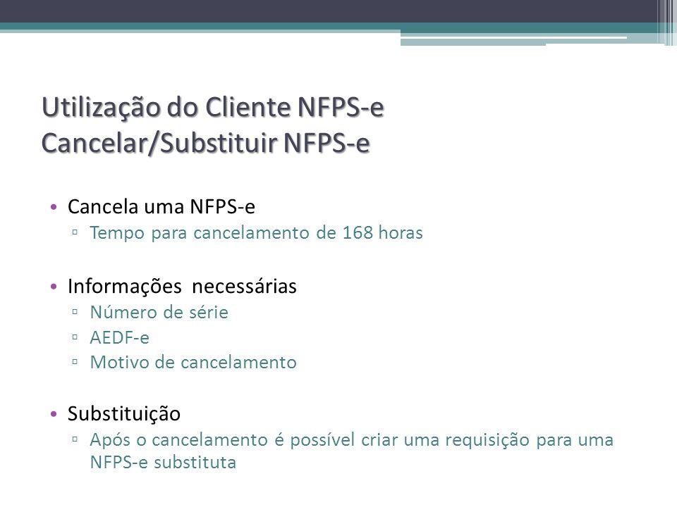 Utilização do Cliente NFPS-e Cancelar/Substituir NFPS-e Cancela uma NFPS-e Tempo para cancelamento de 168 horas Informações necessárias Número de série AEDF-e Motivo de cancelamento Substituição Após o cancelamento é possível criar uma requisição para uma NFPS-e substituta