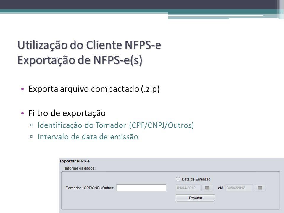 Utilização do Cliente NFPS-e Exportação de NFPS-e(s) Exporta arquivo compactado (.zip) Filtro de exportação Identificação do Tomador (CPF/CNPJ/Outros) Intervalo de data de emissão