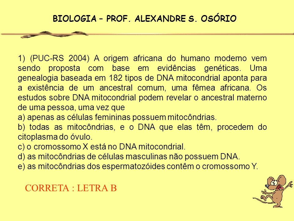 1) (PUC-RS 2004) A origem africana do humano moderno vem sendo proposta com base em evidências genéticas.