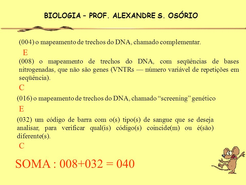 BIOLOGIA – PROF. ALEXANDRE S. OSÓRIO (004) o mapeamento de trechos do DNA, chamado complementar. E (016) o mapeamento de trechos do DNA, chamado scree
