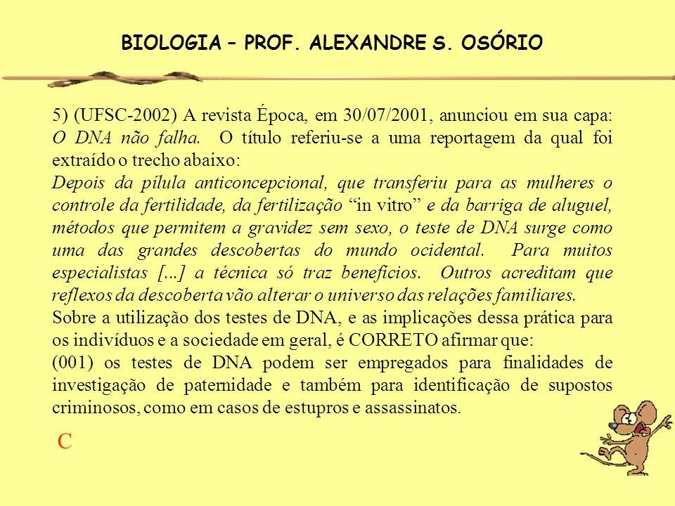 BIOLOGIA – PROF. ALEXANDRE S. OSÓRIO 5) (UFSC-2002) A revista Época, em 30/07/2001, anunciou em sua capa: O DNA não falha. O título referiu-se a uma r
