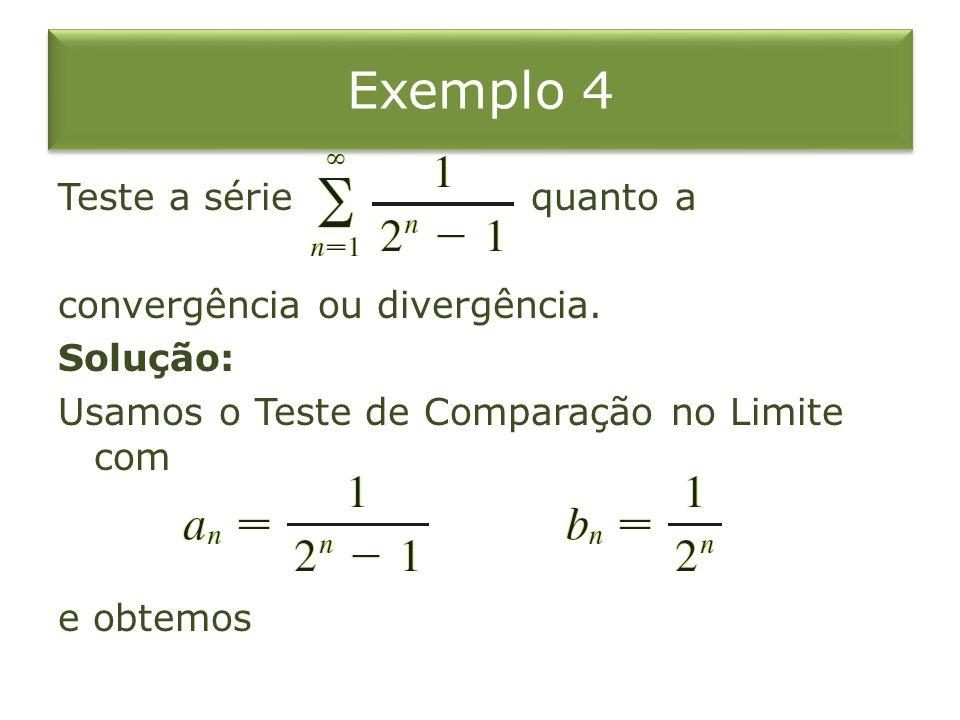 Exemplo 4 Teste a série quanto a convergência ou divergência. Solução: Usamos o Teste de Comparação no Limite com e obtemos