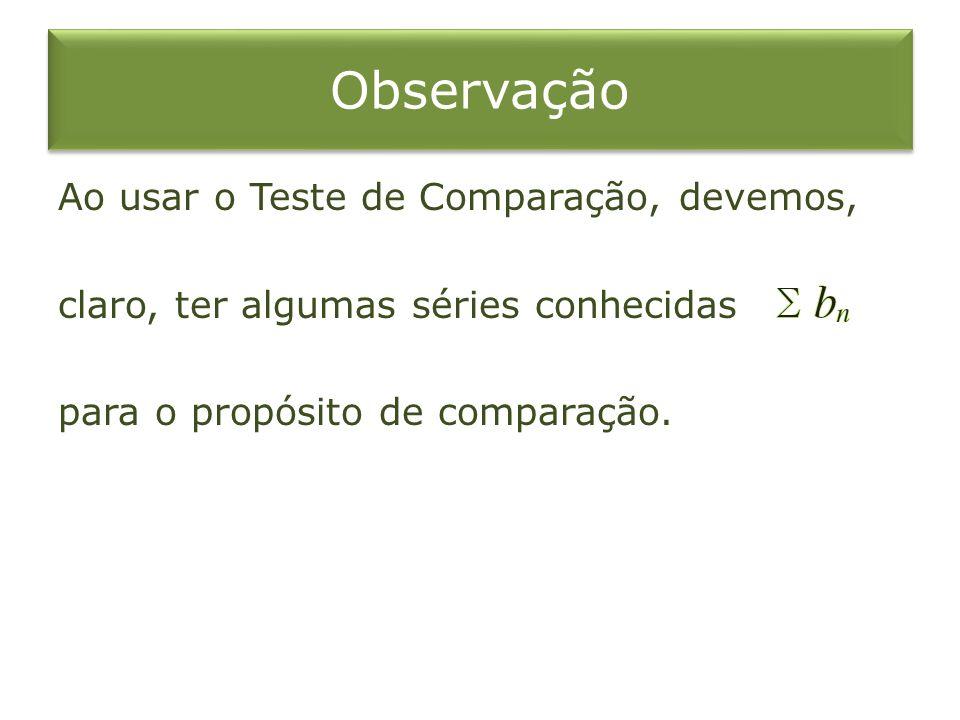 Observação Ao usar o Teste de Comparação, devemos, claro, ter algumas séries conhecidas para o propósito de comparação.