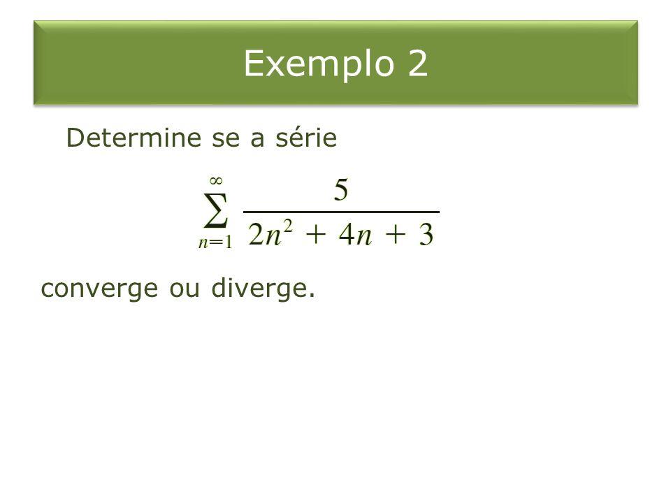 Solução Para grande, o termo dominante no denominador é ; assim, comparamos a série dada com a série Note que pois o lado esquerdo tem um denominador maior.