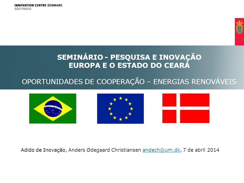 Adido de Inovação, Anders Ødegaard Christiansen andech@um.dk, 7 de abril 2014andech@um.dk SEMINÁRIO - PESQUISA E INOVAÇÃO EUROPA E O ESTADO DO CEARÁ O