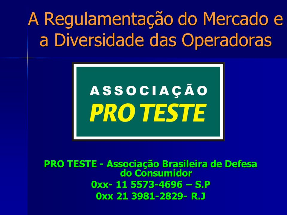 A Regulamentação do Mercado e a Diversidade das Operadoras PRO TESTE PRO TESTE Associação Brasileira de Defesa do Consumidor Associação Brasileira de Defesa do Consumidor MARIA INÊS DOLCI