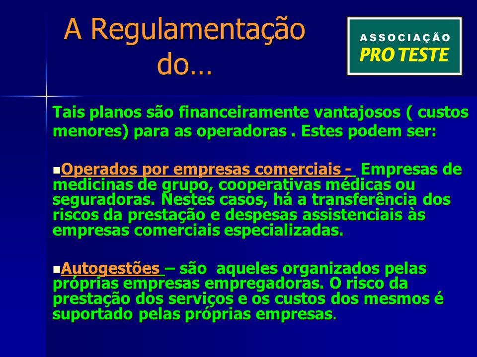 A Regulamentação do… Tais planos são financeiramente vantajosos ( custos menores) para as operadoras.