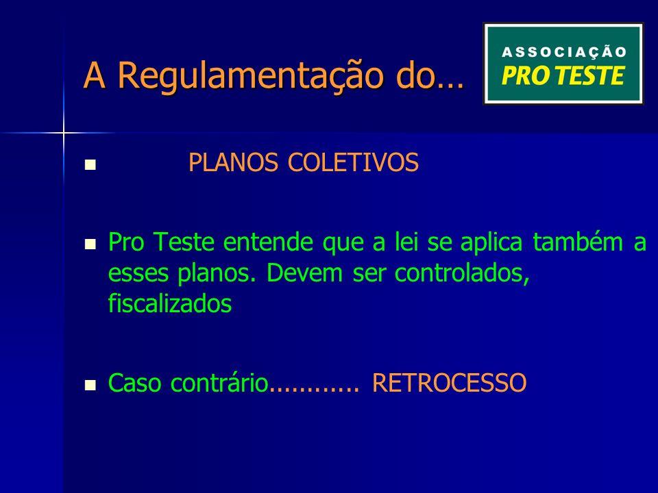 A Regulamentação do… PLANOS COLETIVOS Pro Teste entende que a lei se aplica também a esses planos.