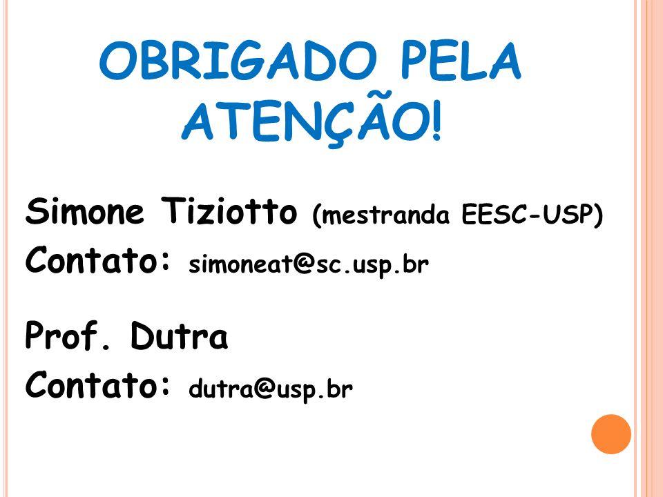 OBRIGADO PELA ATENÇÃO! Simone Tiziotto (mestranda EESC-USP) Contato: simoneat@sc.usp.br Prof. Dutra Contato: dutra@usp.br