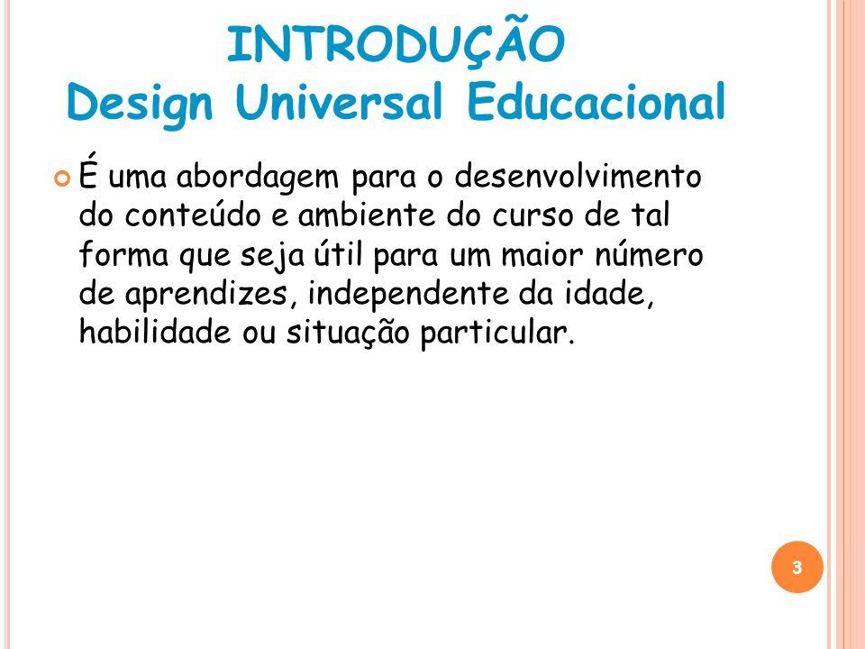 3 INTRODUÇÃO Design Universal Educacional É uma abordagem para o desenvolvimento do conteúdo e ambiente do curso de tal forma que seja útil para um ma
