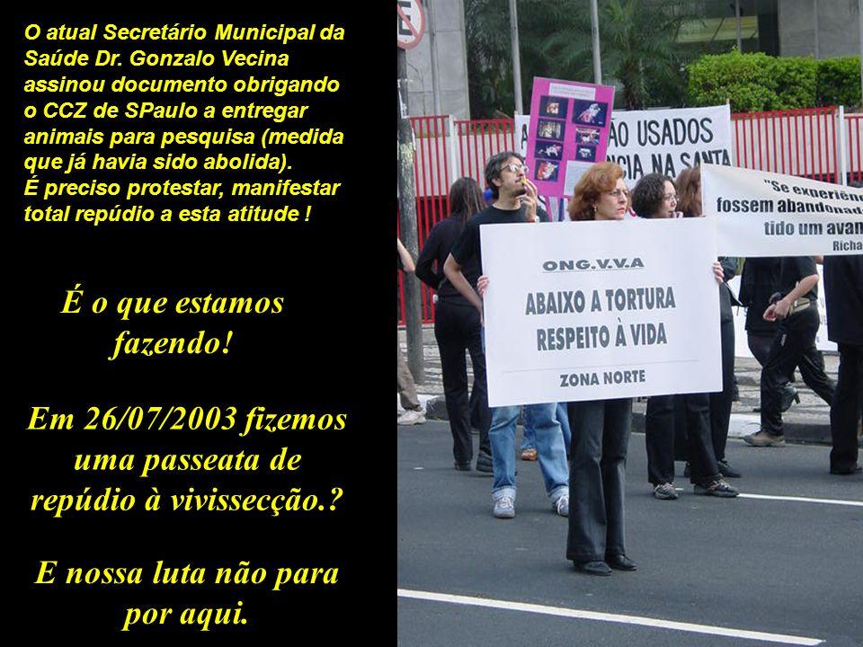 O atual Secretário Municipal da Saúde Dr. Gonzalo Vecina assinou documento obrigando o CCZ de SPaulo a entregar animais para pesquisa (medida que já h