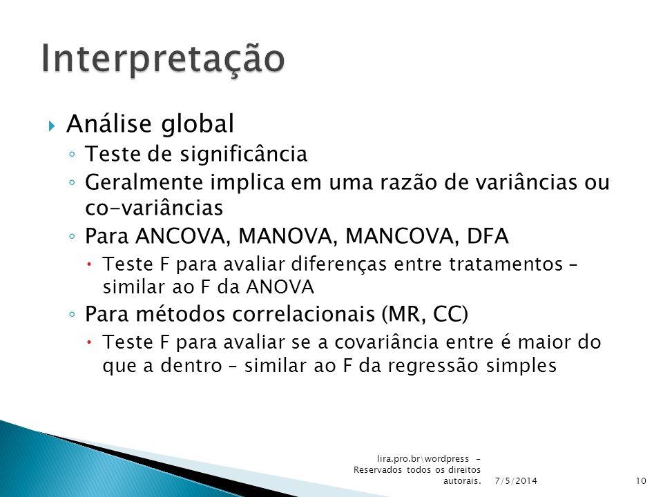Análise global Teste de significância Geralmente implica em uma razão de variâncias ou co-variâncias Para ANCOVA, MANOVA, MANCOVA, DFA Teste F para av