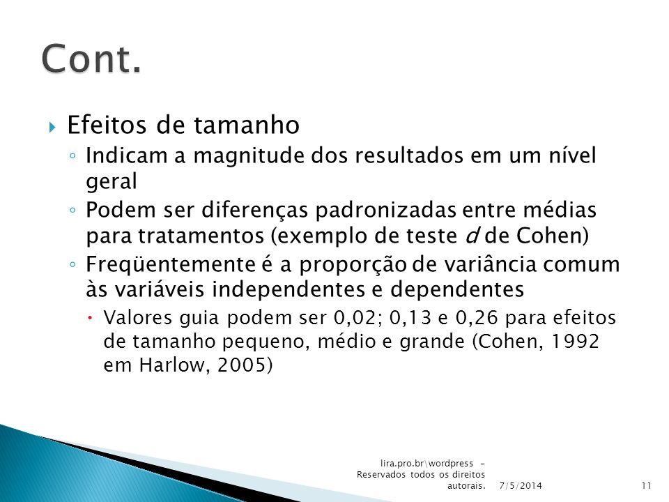 Efeitos de tamanho Indicam a magnitude dos resultados em um nível geral Podem ser diferenças padronizadas entre médias para tratamentos (exemplo de te