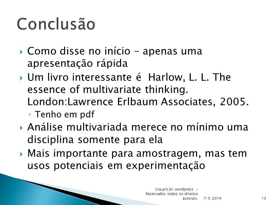 Como disse no início – apenas uma apresentação rápida Um livro interessante é Harlow, L. L. The essence of multivariate thinking. London:Lawrence Erlb