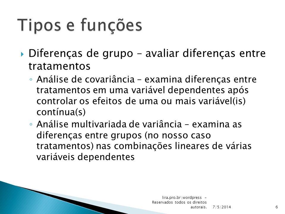 Diferenças de grupo – avaliar diferenças entre tratamentos Análise de covariância – examina diferenças entre tratamentos em uma variável dependentes a