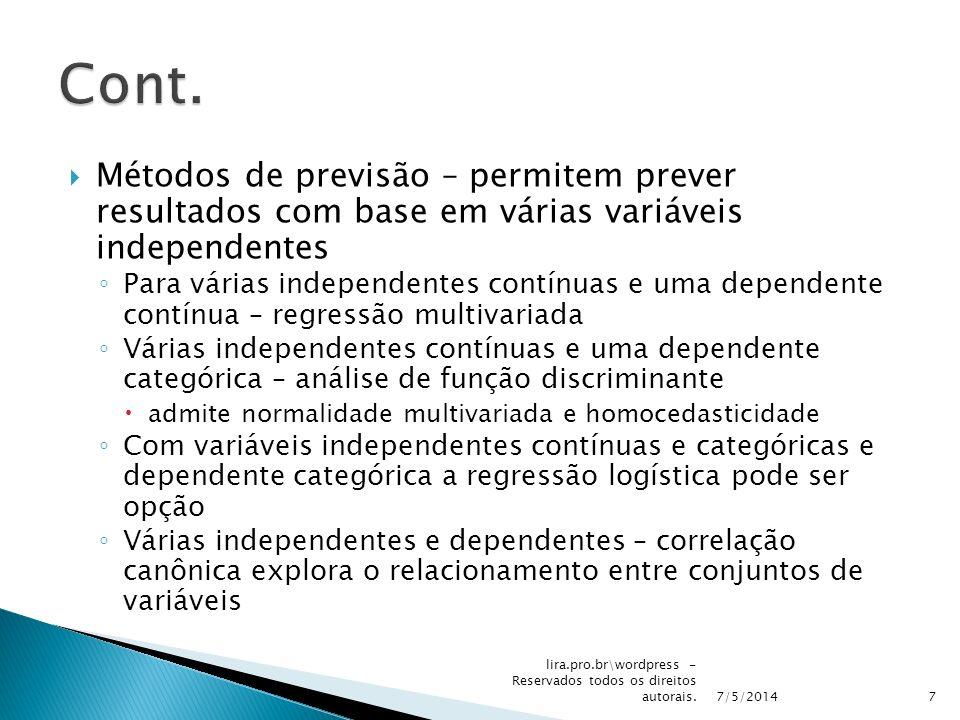 Métodos de previsão – permitem prever resultados com base em várias variáveis independentes Para várias independentes contínuas e uma dependente contí