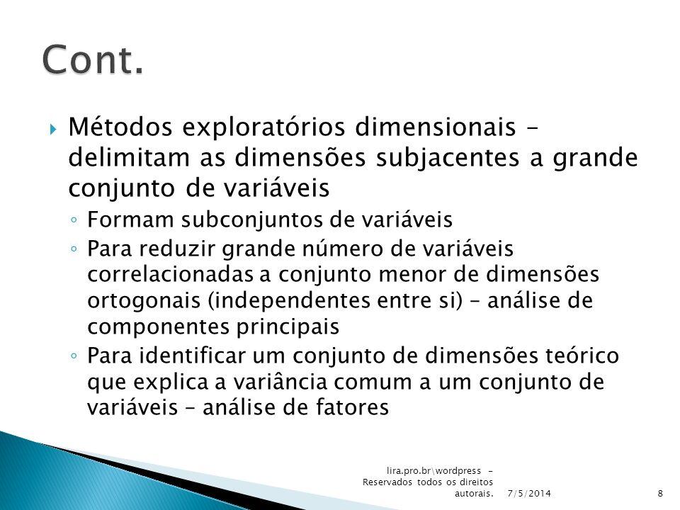 Métodos exploratórios dimensionais – delimitam as dimensões subjacentes a grande conjunto de variáveis Formam subconjuntos de variáveis Para reduzir g